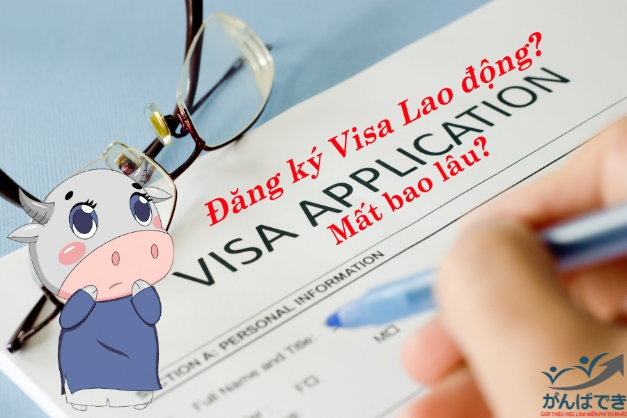 Đăng kí visa lao động mất bao lâu?